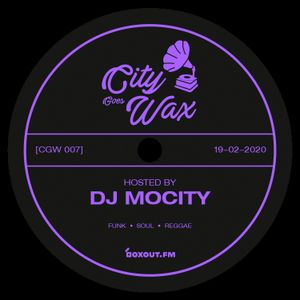 City Goes Wax 007 - DJ MoCity [19-02-2020]