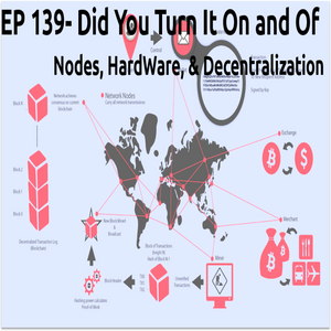 EP 137- Did You Turn It On and Off- Nodes, Hardware, SPV and Decentralized