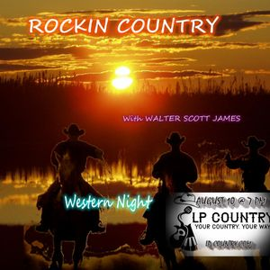 ROCKIN COUNTRY - LP COUNTRY.COM - AUGUST 10, 2019 - WESTERN NIGHT - WALTER SCOTT JAMES