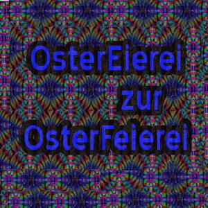 OsterEierei zur Osterfeierei