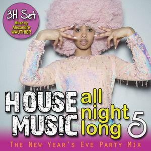 House music all night long vol 5 by alexandre wauthier for House music all night long