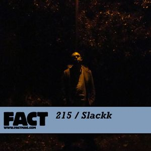FACT Mix 215: Slackk