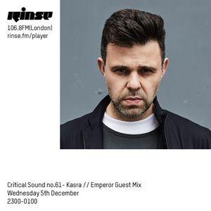 Critical Sound no.61 | Kasra (Emperor Guest Mix) | Rinse FM | 05.12.18