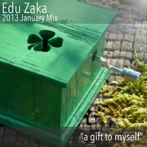 """Edu Zaka - 2013 January Mix (""""a gift to myself"""")"""