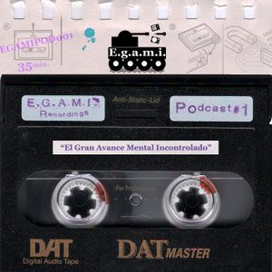 (EGAMIPOD001) E.G.A.M.I. Recordings Podcast#1: El Gran Avance Mental Incontrolado - 2011