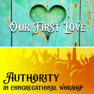 Our First Love/Authority In Congregational Worship | Mike Shuter & William Lyon