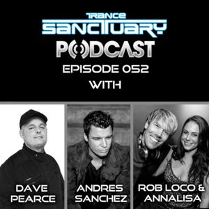 Trance Sanctuary Podcast Episode 052 with Dave Pearce, Andres Sanchez, Rob LoCo and Annalisa