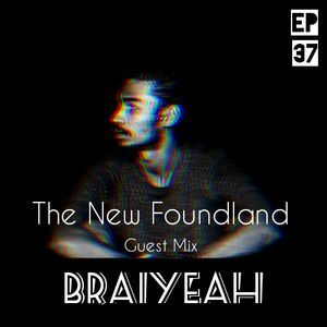The New Foundland EP 37 Guest Mix BraiYeah