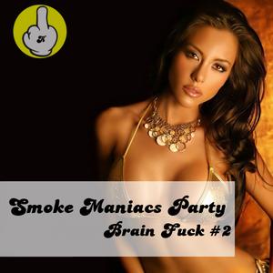 Smoke Maniacs Party: Brain Fuck #2