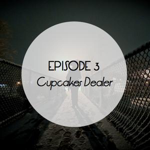 Episode 3 - Cupcakes Dealer