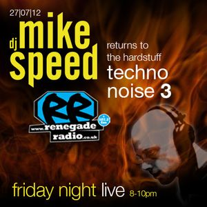 Mike Speed   8pm-10pm Friday Night Live   Renegade Radio   27/07/12   Techno Noise 3   '93-'97