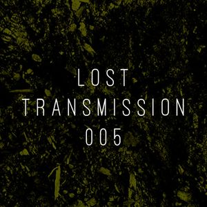 Lost Transmissions 005