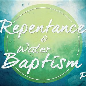 Repentance and Water Baptism Part 3