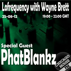 Wayne Brett's Lofrequency show on Chicago House FM with special guest PhatBlankz 25-08-12