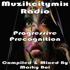 Marky Boi - Muzikcitymix Radio - Progressive Precognition