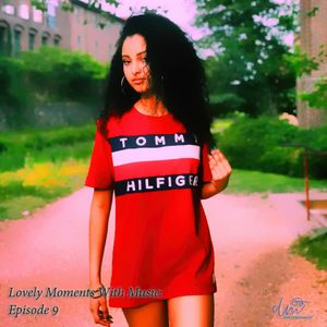 Lovely Moments With Music: Episode 9 (Chill Hip-Hop/Soulful R&B/Jazzy Beats)
