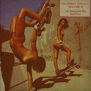 Badbwoy Garage - Volume III - BeeFlex UK Bassline Mix