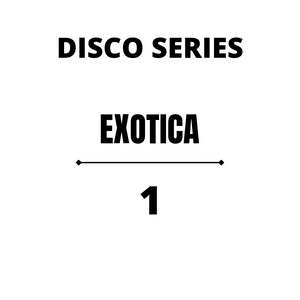 The Disco Series - Exotica