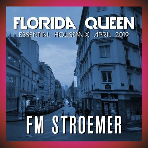 FM STROEMER - Florida Queen Essential Housemix April 2019 | www.fmstroemer.de