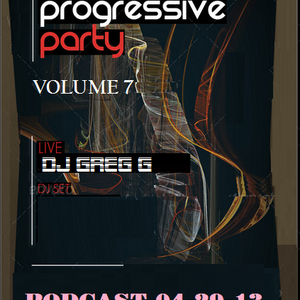 Progressive Party - Volume 7 - Podcast 04-29-14 - DJ GREG G