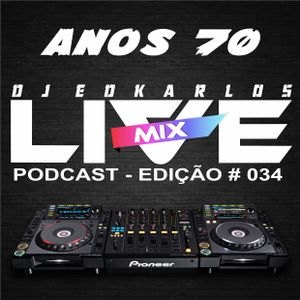 Dj Edkarlos Live Mix - PodCast #034 - Anos 70
