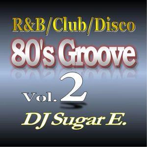 80's Groove Vol.2: R&B/Club/Disco - DJ Sugar E.