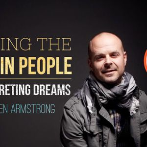Finding the Gold in People & Interpreting Dreams – with Ben Armstrong