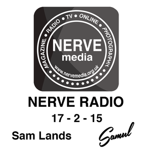 Sam Lands | NERVE Radio | 17 - 2 - 15 | 11pm - 12pm