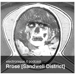 Rrose [Sandwell District] Electronique.it Podcast
