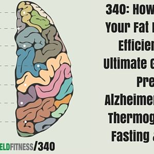 340: How To Test Your Fat Burning Efficiency, The Ultimate Guide To Preventing Alzheimers, Cold Ther