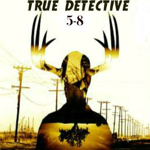 TRUE DETECTIVE Soundtrack (Episodes 5-8)