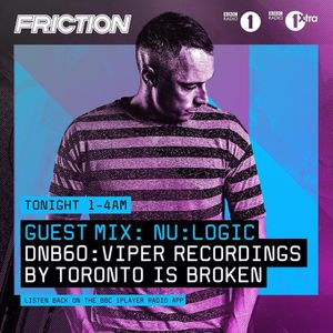Friction - BBC Radio 1 (Nu:Logic & Toronto Is Broken Guest Mixes) (27-06-2017)