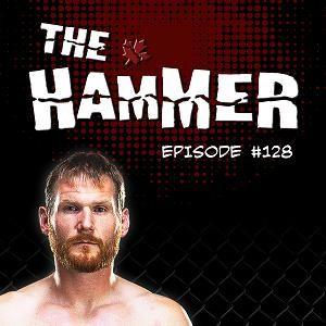 The Hammer MMA Radio - Episode 128