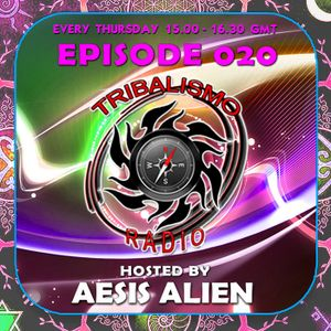 TRIBALISMO RADIO hosted by Aesis Alien EPISODE 020