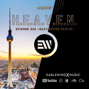 EAGLEWING - H.E.A.V.E.N. - Episode 006 (Destination: Berlin) [#EH006]