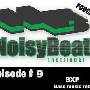Noisybeat podcast - Episode # 9 / BXP - Bass music mixes