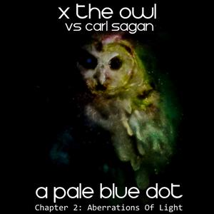 X the Owl vs Carl Sagan - Chapter 2: Aberrations Of Light
