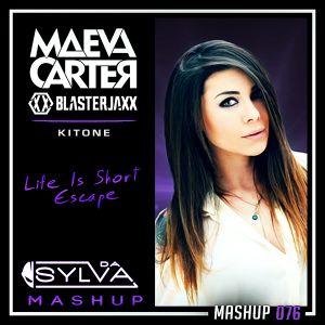 Maeva Carter Vs Blasterjaxx Vs Kitone - Life Is Short Escape (Da Sylva Mashup)