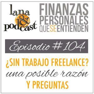 ¿Sin trabajo freelance? una posible razón y preguntas. Podcast #104