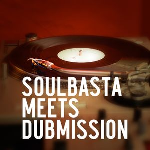 Soulbasta meets Dubmission