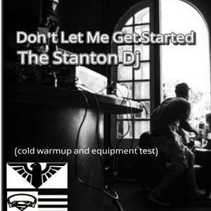 Don't Let Me Get Started - The Stanton Dj  (cold warm-up)