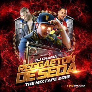 REGGAETON DE SEDA - The Mixtape 2018 - by Dj Chama by