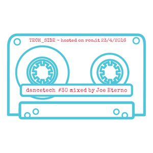 #DANCETECH mixed by joe eterno_dj on rcc.it - episode 030 (tech_side)
