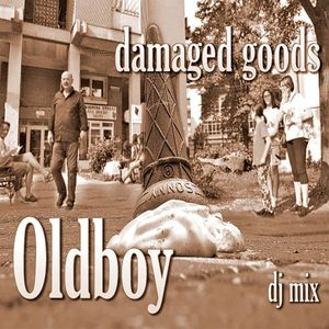 Damaged Goods (dj mix) | Oldboy