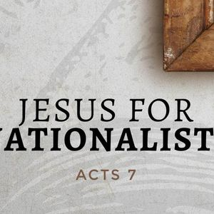 Jesus For Nationalists [Acts 7]