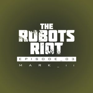The Robots Riot. Episode 03: Mark II