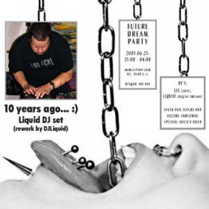 DjLiquid - 10 years ago - Liquid DJ Set 25.06.2005 (rework by DJLiquid 2015)
