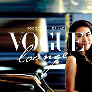 VOGUE LOUNGE PODCAST 015 BY DJ K.A.D.E #REUPLOADFEB2015