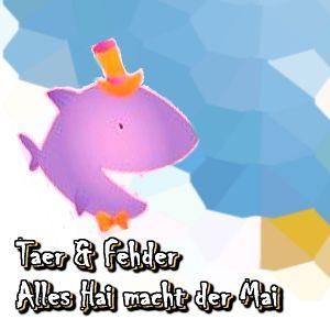 Taer & Fehder - Alles Hai macht der Mai - 27.05.2011