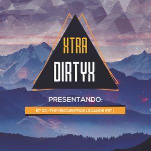 XTRA DIRTYX Present: EP 02| Techno Mafia Project| Encuentros Lejanos DJ Set|